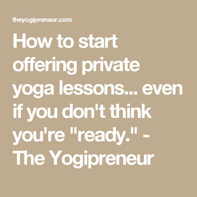 "How to start offering private yoga lessons... even if you don't think you're ""ready."" - The Yogipreneur"