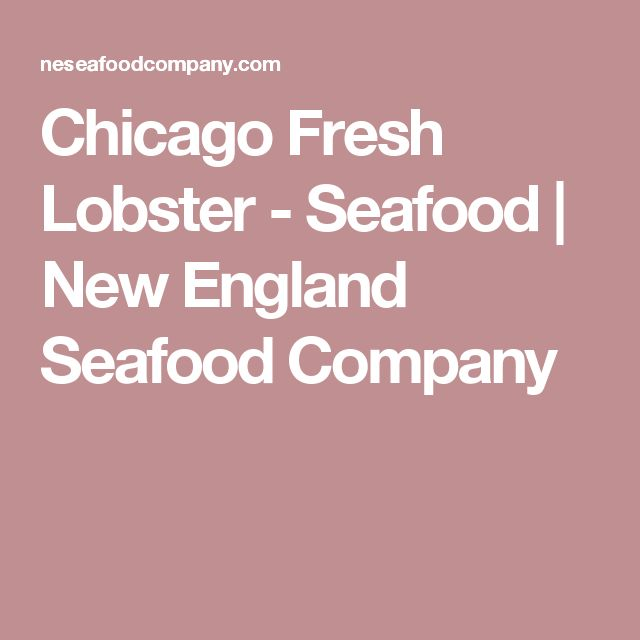 Chicago Fresh Lobster - Seafood | New England Seafood Company
