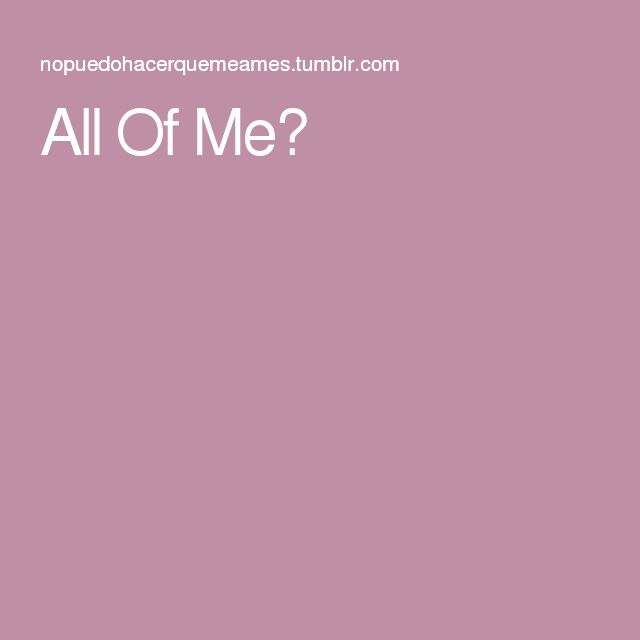 All Of Me♥
