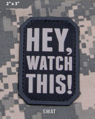 Hey Watch This Morale Patch - SWAT - Express your individuality with our collection of Morale Patches, Embroidered Patches, Velcro Morale Patches, Tactical Morale Patches, Military Morale Patches, and Humorous Morale Patches! Put them on all of your gear: Hats, Jacket, Fleece, Vests, and Backpacks! Get it at http://zuffel.com/collections/morale-patches/products/hey-watch-this-swat