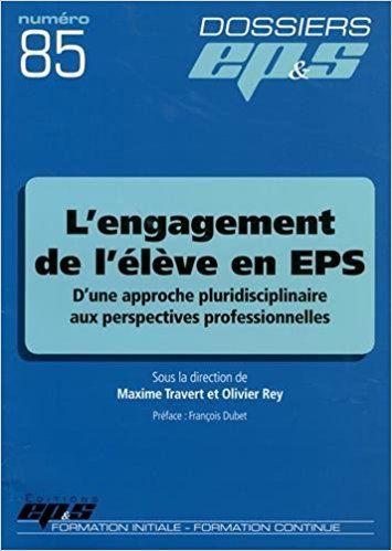 L'engagement de l'élève en EPS : D'une approche pluridisciplinaire aux perspectives professionnelles: Collectif, Maxime Travert, Olivier Rey, François Dubet