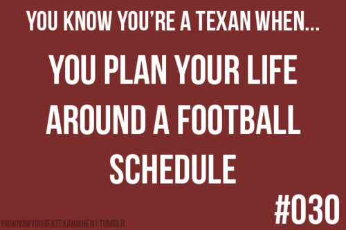 I schedule trips home when BOTH Lake Travis and Texas aren't playing. That doesn't happen often.