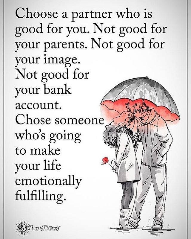 Choose a partner who is good for you. Not good for your parents. Not good for your image. Not good for your bank account. Chose someone who's going to make your life emotionally fulfilling. #powerofpositivity