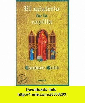 El misterio de la Capilla (Spanish Edition) (9788478883523) Candace Robb , ISBN-10: 8478883525  , ISBN-13: 978-8478883523 ,  , tutorials , pdf , ebook , torrent , downloads , rapidshare , filesonic , hotfile , megaupload , fileserve