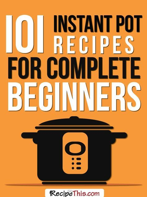 Marketplace | 101 Instant Pot Recipes For The Complete Beginner from RecipeThis.com