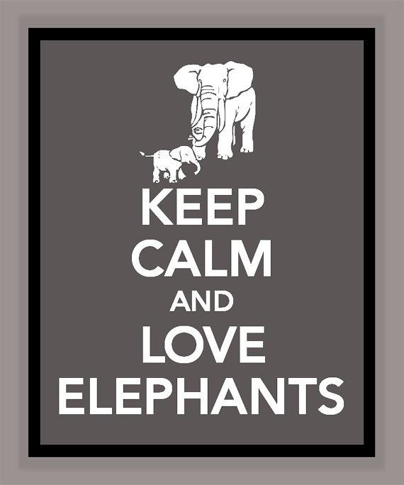 Keep Calm and Love Elephants Print Buy two by printssocharming, $10.00