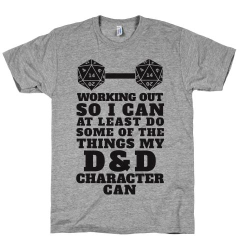 Turns out that throwing a d20 isn't much of a workout, so it's time for this nerd to get fit by heading to the gym. Start lifting those weights and doing those squats because you might not be able to use magic missile but you'll at least be able to do some of the stuff your Dungeons and Dragons Character can.