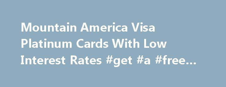 Mountain America Visa Platinum Cards With Low Interest Rates #get #a #free #credit #score http://credit-loan.remmont.com/mountain-america-visa-platinum-cards-with-low-interest-rates-get-a-free-credit-score/  #low credit credit cards # Visa Triple Rewards Huge benefits, yet still fits in your wallet Visa Platinum Rewards More Financial Calculators: A more rewarding way to use your Visa Bucket list, beware. With the rewards you ll earn by using your Mountain America Platinum Visa Credit Card…