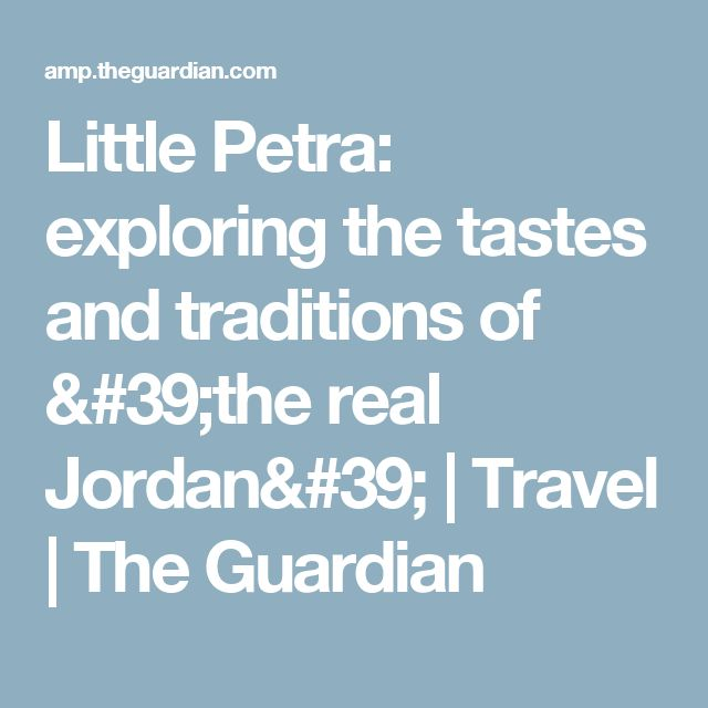 Little Petra: exploring the tastes and traditions of 'the real Jordan' | Travel | The Guardian
