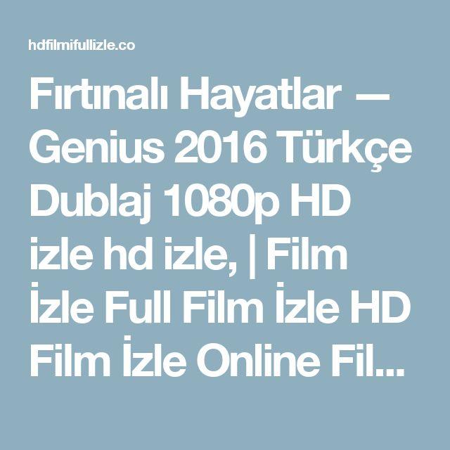 Fırtınalı Hayatlar — Genius 2016 Türkçe Dublaj 1080p HD izle hd izle,  | Film İzle Full Film İzle HD Film İzle Online Film İzle
