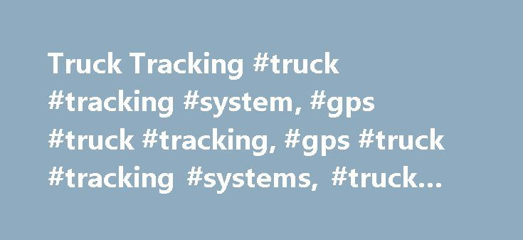 Truck Tracking #truck #tracking #system, #gps #truck #tracking, #gps #truck #tracking #systems, #truck #tracking http://kitchens.nef2.com/truck-tracking-truck-tracking-system-gps-truck-tracking-gps-truck-tracking-systems-truck-tracking/  # GPS Fleet Truck Tracking Systems Companies often cite employee monitoring as a key reason for using a truck tracking system If a vehicle pauses for longer than necessary along its route, or if it takes a different route entirely, a fleet manager is…