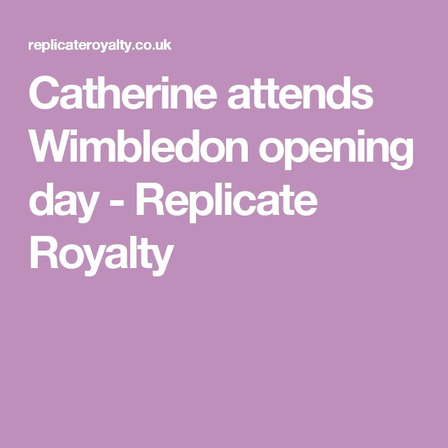 Catherine attends Wimbledon opening day - Replicate Royalty
