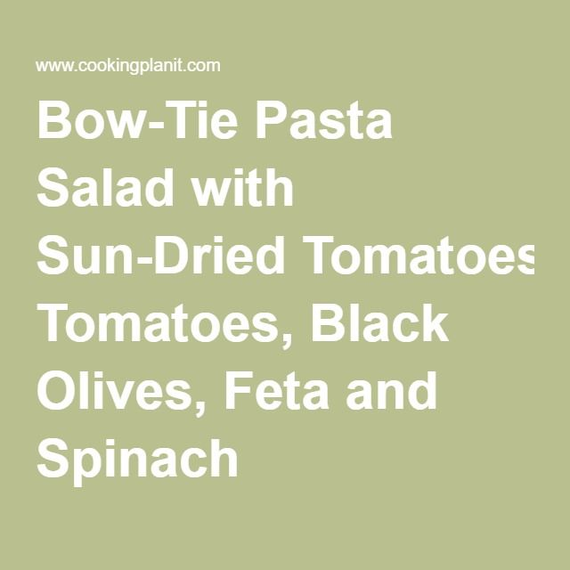 Bow-Tie Pasta Salad with Sun-Dried Tomatoes, Black Olives, Feta and Spinach