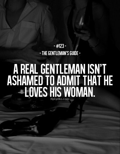 Rule #123: A real gentleman isn't ashamed to admit that he loves his woman. #guide #gentleman