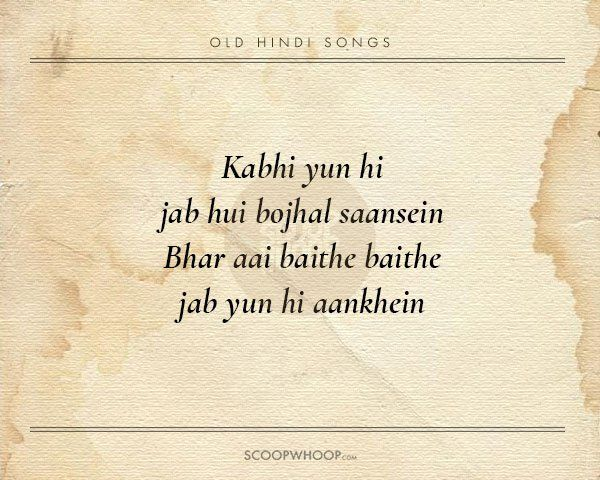 20 Beautiful Verses From Old Hindi Songs That Are Tailor Made Advice For Our Generation Old Memories Quotes Love Song Quotes Memories Quotes