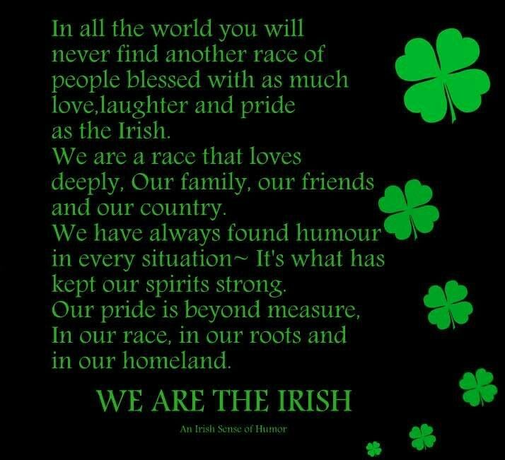 Irish Saying: In all the world you will never find another race of people...WE ARE THE IRISH