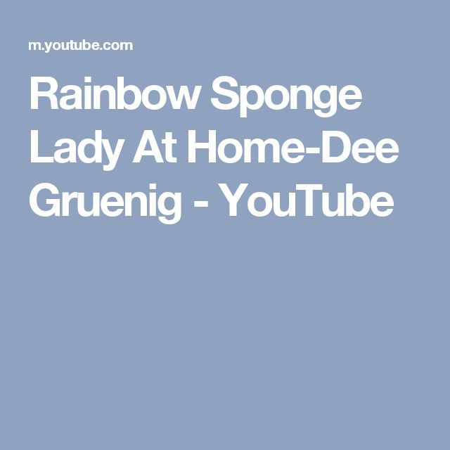 Rainbow Sponge Lady At Home-Dee Gruenig - YouTube