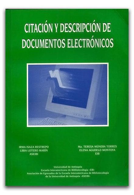 Citación y descripción de documentos electrónicos - Escuela Interamericana de Bibliotecología    http://www.librosyeditores.com/tiendalemoine/bibliotecologia/2651-citacion-y-descripcion-de-documentos-electronicos.html    Editores y distribuidores.