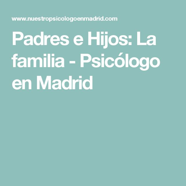 Padres e Hijos: La familia - Psicólogo en Madrid