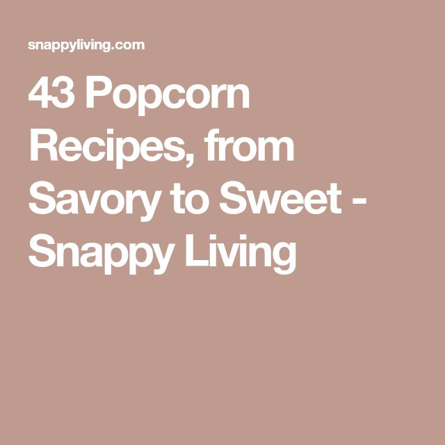 43 Popcorn Recipes, from Savory to Sweet - Snappy Living