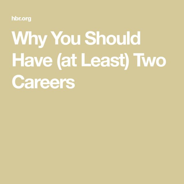 Why You Should Have (at Least) Two Careers