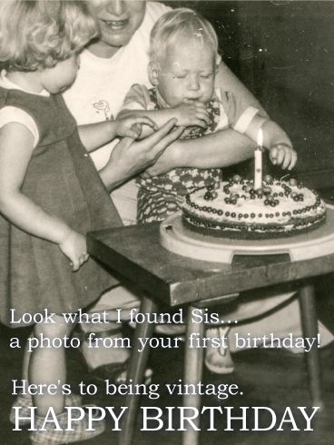 "Vintage Funny Birthday Card for Sister: If your sister's got a great sense of humor, she'll definitely appreciate this funny birthday card! An old black-and-white photo of a baby ready to blow out the candles on the cake adds a nostalgic, charming touch, while the message will have her cracking up. This is the perfect choice for a ""vintage"" sister celebrating a milestone birthday she may (or may not) be looking forward to!"