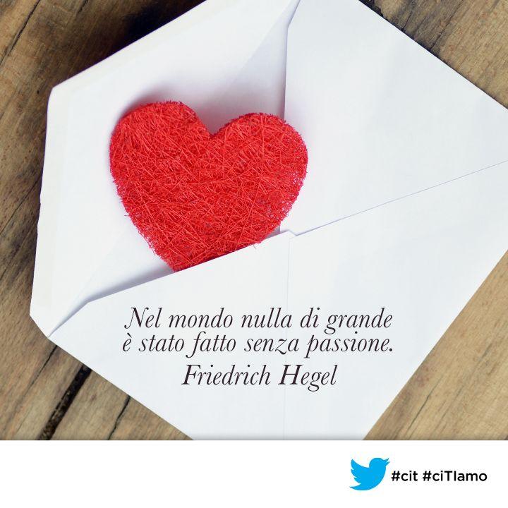 """""""Nel mondo nulla di grande è stato fatto senza passione."""" (Friedrich #Hegel)"""
