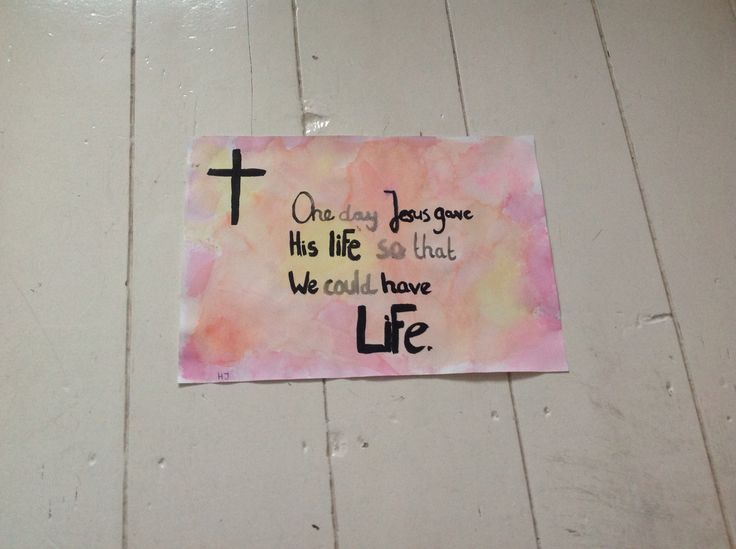 One day Jesus geve his life so that we could have Life