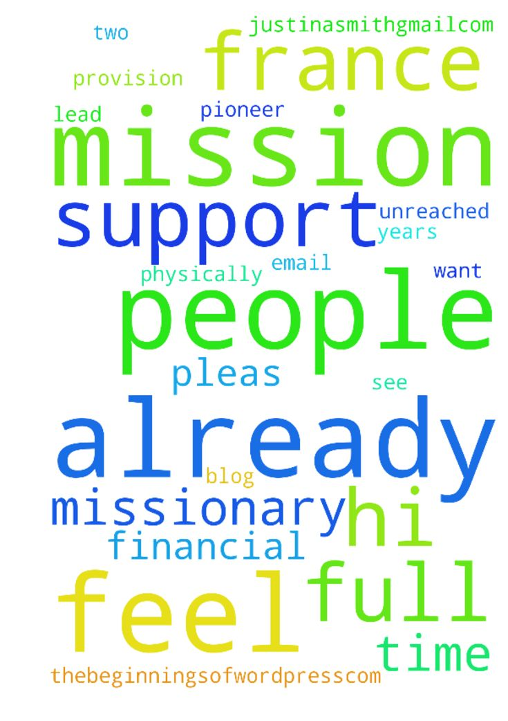 Hi I am a full time missionary in France - Hi I am a full time missionary in France and I am in need of more financial support and prayer support. Please pray for Gods provision. I have been here for two years already and I believe God is calling me to lead a team to pioneer missions in unreached and dangerous to reach people groups. I have already started moving in this direction. At the moment, I need to be fully funded in order to be prepared for this. Pleas pray for people to come join…