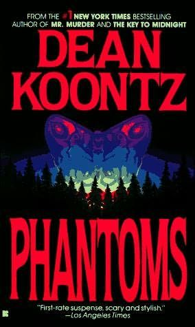 Phantoms - Dean Koontz   Love him first book I read of his. Have read almost everything he's wrote.