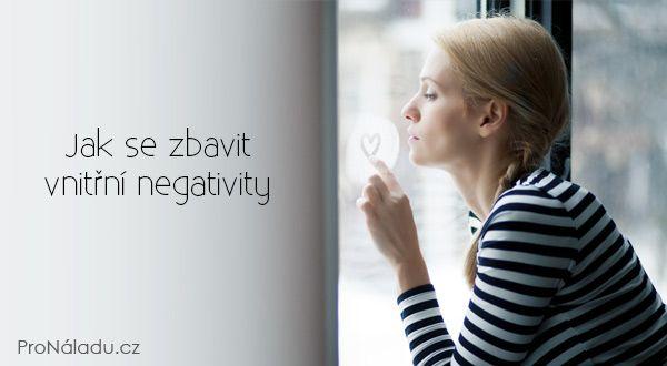 Jak se zbavit vnitřní negativity | ProNáladu.cz
