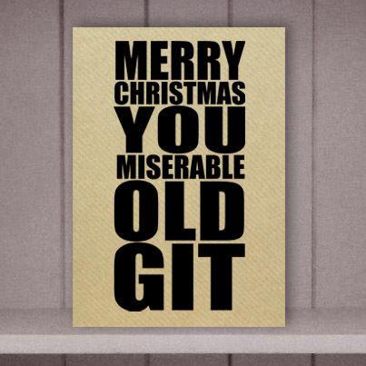 Merry Christmas You Miserable Old Git Christmas Card