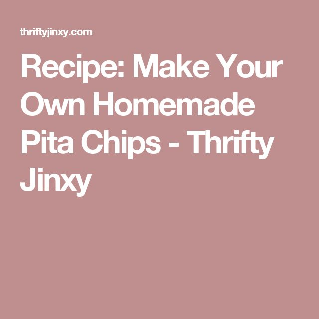 Recipe: Make Your Own Homemade Pita Chips - Thrifty Jinxy