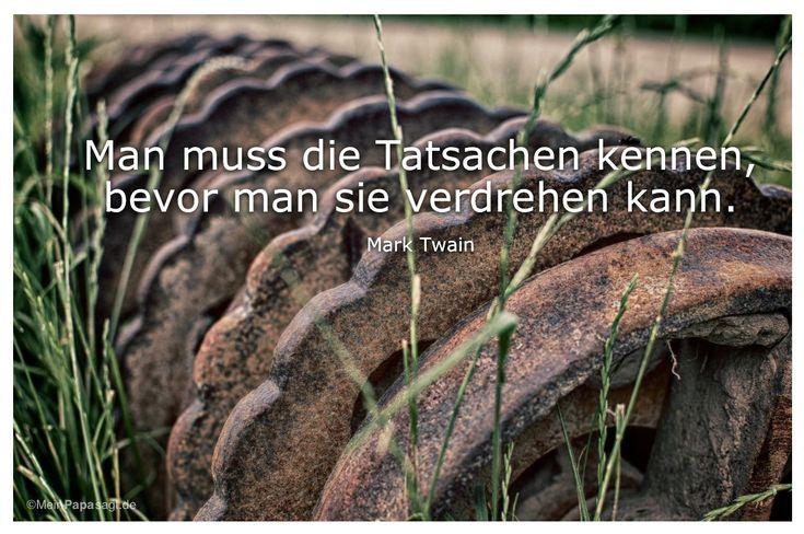 Mein Papa sagt... Man muss die Tatsachen kennen, bevor man sie verdrehen kann. Mark Twain Weisheiten und Zitate TÄGLICH NEU auf www.MeinPapasagt.de