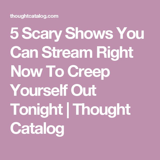 5 Scary Shows You Can Stream Right Now To Creep Yourself Out Tonight | Thought Catalog