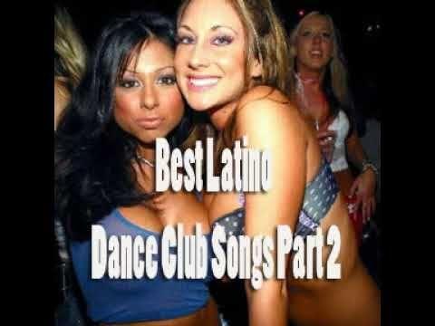 Best Latino Dance Club Songs Part 2