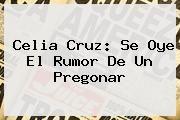 http://tecnoautos.com/wp-content/uploads/imagenes/tendencias/thumbs/celia-cruz-se-oye-el-rumor-de-un-pregonar.jpg Celia Cruz. Celia Cruz: se oye el rumor de un pregonar, Enlaces, Imágenes, Videos y Tweets - http://tecnoautos.com/actualidad/celia-cruz-celia-cruz-se-oye-el-rumor-de-un-pregonar/
