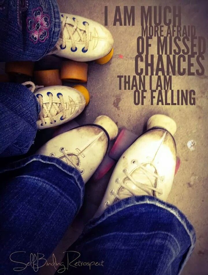 Skating is one of them. No matter how many times I fall, I get back up....