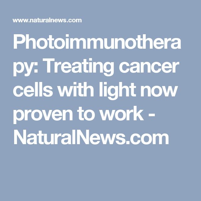 Photoimmunotherapy: Treating cancer cells with light now proven to work - NaturalNews.com