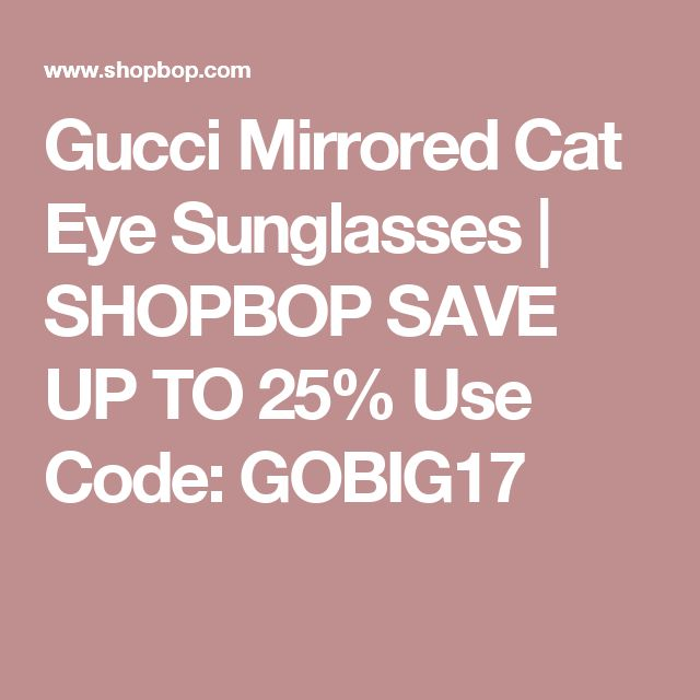 Gucci Mirrored Cat Eye Sunglasses | SHOPBOP SAVE UP TO 25% Use Code: GOBIG17