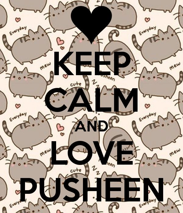 Keep calm and love the adorble fat cat :3 Check out Pusheen.com or Pusheen images for more. <3