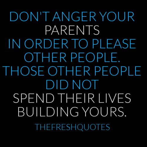 In other words, don't be an idiot for your friends & hurt your parent(s) just to impress
