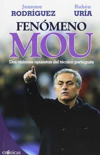 'El fenómeno Mou', de Juan Manuel Rodríguez y Rubén Uría. Ediciones Pàmies, marzo 2013.  El entrenador más popular, visto por un admirador y un crítico.