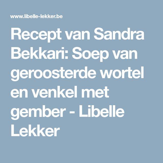 Recept van Sandra Bekkari: Soep van geroosterde wortel en venkel met gember - Libelle Lekker