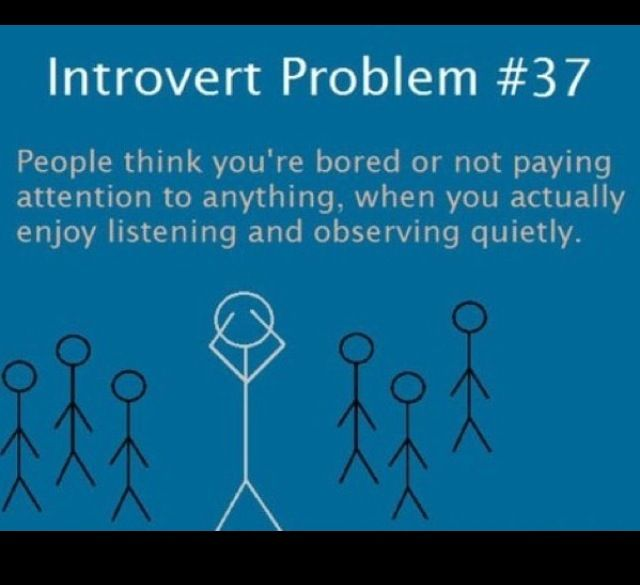 "Introvert Problems - my husband totally thinks this all the time, you would think he would have figured me out by now :)< this is so true and then when they point that out I'm just thinking ""shut up and keep talking I'm listening to your conversation!"""