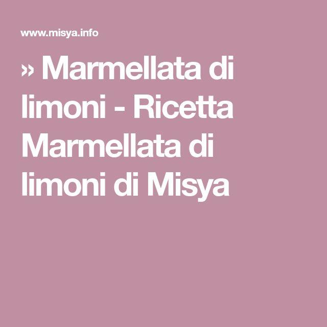 » Marmellata di limoni - Ricetta Marmellata di limoni di Misya