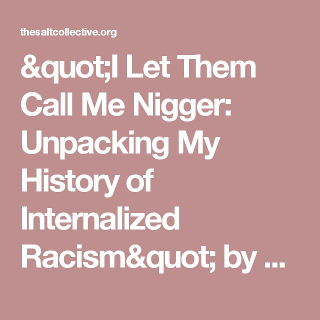 """I Let Them Call Me Nigger: Unpacking My History of Internalized Racism"" by Suzanne Munganga - The Salt Collective"