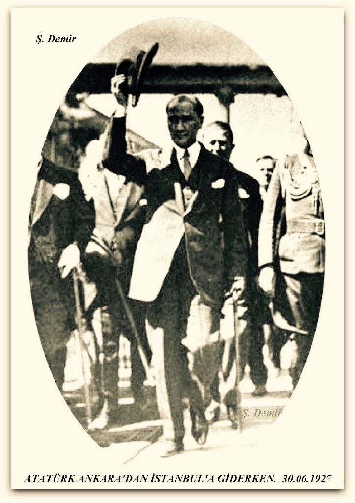 Atatürk Ankara'dan İstanbul'a giderken 30.06.1927