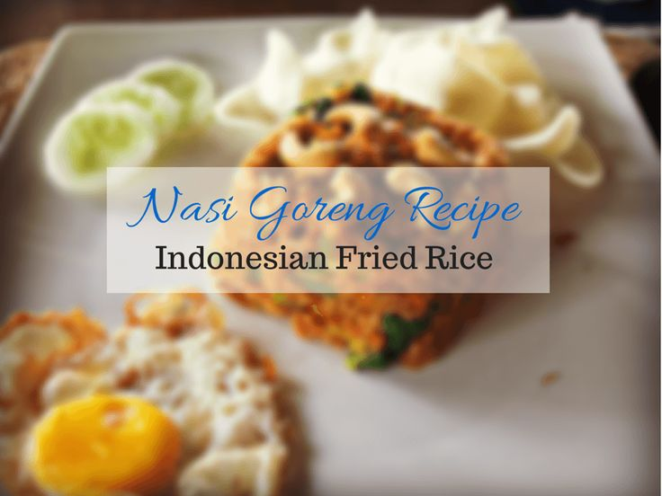 Nasi Goreng Recipe (Indonesian Fried Rice) - From Shores to Skylines