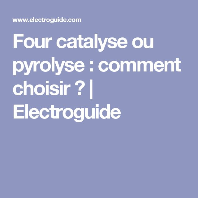 Four catalyse ou pyrolyse : comment choisir ? | Electroguide
